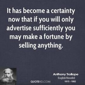 Anthony Trollope - It has become a certainty now that if you will only ...
