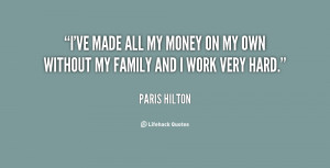 ve made all my money on my own without my family and I work very ...
