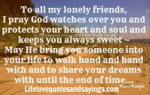 To all my lonely friends, I pray God watches over you and protects ...