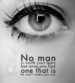 no man is worth your tears
