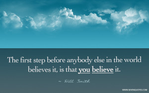 The first step before anybody else in the world believes it, is that ...