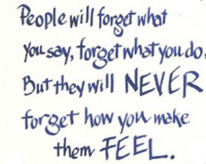 What You Say, Forget What You Do, But They Will Never Forget How You ...