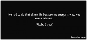 ... my life because my energy is way, way overwhelming. - Picabo Street