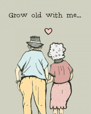Funny Wedding Anniversary Quotes Grow old with me - funny and