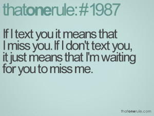 If I text you it means that I miss you. If I don't text you, it just ...