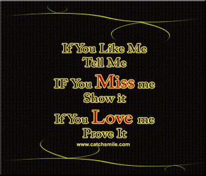 If You Like Me Tell Me IF You Miss me Show it If You Love me Prove It