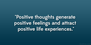 Positive thoughts generate positive feelings and attract positive life ...