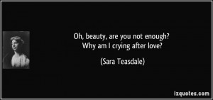 Oh, beauty, are you not enough? Why am I crying after love? - Sara ...