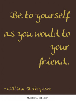 William Shakespeare Quotes On Friendship William shakespeare.