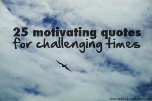 25 Motivating Quotes for Challenging Times