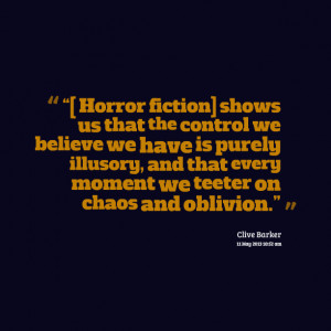"Quotes Picture: ""[ horror fiction] shows us that the control we ..."