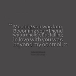 Quotes Picture: meeting you was fate, becoming your friend was a ...