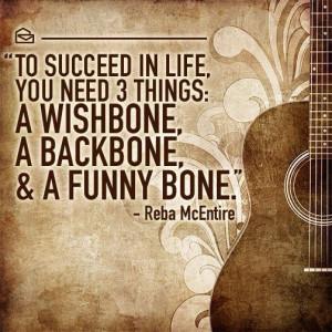 ... need 3 things: a wishbone, a backbone, & a funny bone. - Reba McEntire