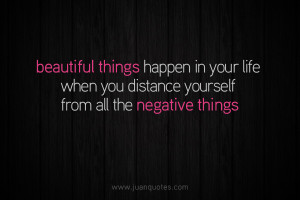 Beautiful things happen in your life when you distance yourself from ...
