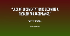 """Lack of documentation is becoming a problem for acceptance."""""""