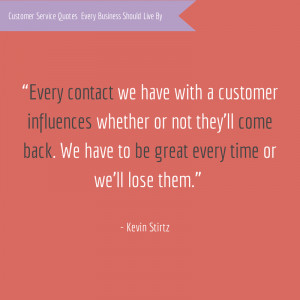 """... have to be great every time or we'll lose them."""" – Kevin Stirtz"""