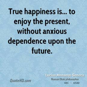 lucius-annaeus-seneca-happiness-quotes-true-happiness-is-to-enjoy-the ...