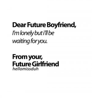 Dear Future Boyfriend Quotes Dear future boyfriend, i'll be