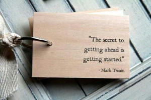 ... getting ahead is getting started.