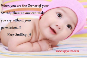 When you are the Owner of your SMILE, Than no one can make you cry ...