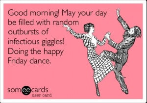 insert happy dance* IT'S FRIDAY!!!!!