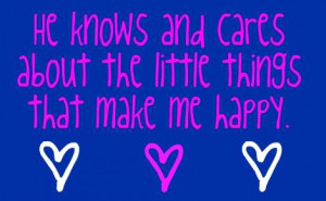 make me happy quotes photo: he knows and cares about the little things ...