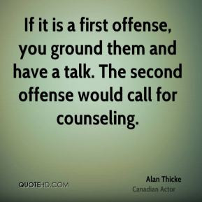 Alan Thicke - If it is a first offense, you ground them and have a ...