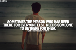 Sometimes the person who has been there for everyone else, needs ...