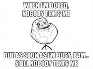 im bored pictures forever_alone_when_im_bored_nobody_texts_me1.jpg