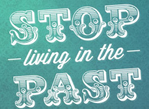 stop living in the past