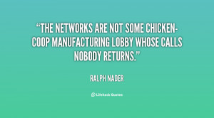The networks are not some chicken-coop manufacturing lobby whose calls ...