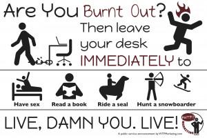 public service announcement for our burnt-out friends…