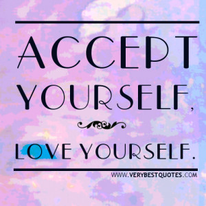 ACCEPT YOURSELF, LOVE YOURSELF quotes.