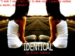 Identical Ellen Hopkins Quotes Identical by ellen hopkins by