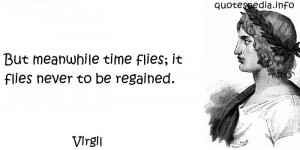 aphorisms - Quotes About Time - But meanwhile time flies it flies ...