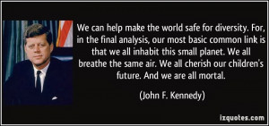 ... in-the-final-analysis-our-most-basic-common-john-f-kennedy-307386.jpg