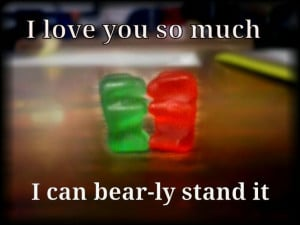 Cute Gummy Bear Sayings His gummy bears, with this quote. so i made it ...
