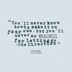 Quotes Picture: you'll never know how to make it on your own, but you ...