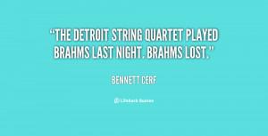 The Detroit String Quartet played Brahms last night. Brahms lost ...
