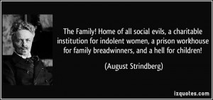 ... for family breadwinners, and a hell for children! - August Strindberg