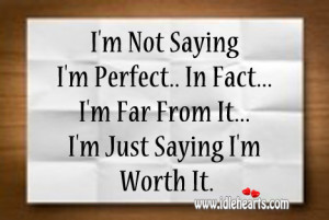 not saying i m perfect in fact i m far from it i m just saying i m