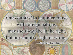 Our country! In her intercourse with foreign nations, may she always ...