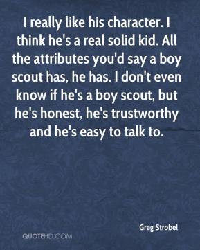 ... boy scout has, he has. I don't even know if he's a boy scout, but he's