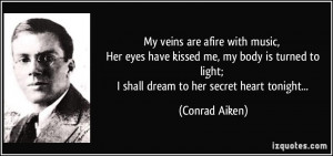 My veins are afire with music, Her eyes have kissed me, my body is ...
