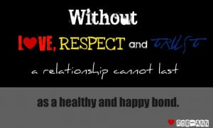 Without love, respect and trust a relationship cannot last