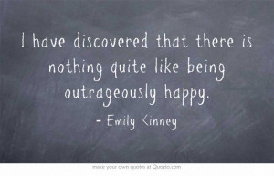 ... like being outrageously happy. #emilykinney #happiness #quotes #author