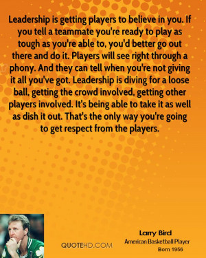 Leadership is getting players to believe in you. If you tell a ...