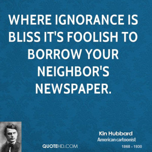 Where ignorance is bliss it's foolish to borrow your neighbor's ...