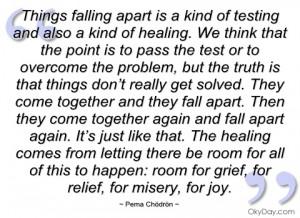 things falling apart is a kind of testing pema chödrön