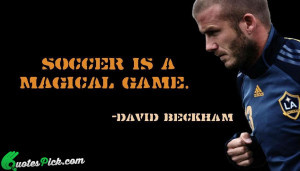 Soccer Is A Magical Game by david-beckham Picture Quotes